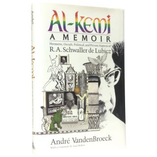 Al-Kemi: Hermetic, Occult, Political and Private Aspects of R. A. Schwaller De Lubicz....