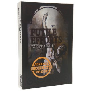 Futile Efforts [Uncorrected Proof]. Tom Piccirilli