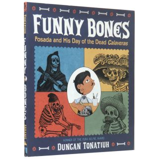 Funny Bones: Posada and His Day of the Dead Calaveras. Duncan Tonatiuh