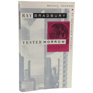 Yestermorrow: Obvious Answers to Impossible Futures. Ray Bradbury