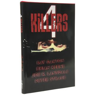 4 Killers [Four] [Signed, Limited]. Ray Garton, Brian Keene, Joe R. Lansdale, Peter Straub