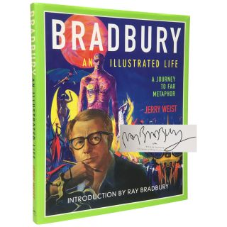 Bradbury: An Illustrated Life. A Journey to Far Metaphor. Ray Bradbury, Jerry Weist