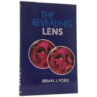 The Revealing Lens: Mankind and the Microscope. Brian J. Ford