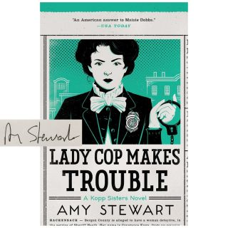 Kopp Sisters #2: Lady Cop Makes Trouble [Hardcover]. Amy Stewart
