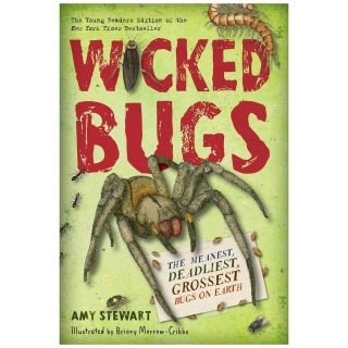 Wicked Bugs: The Meanest, Deadliest, Grossest Bugs on Earth. Young Readers Edition [Paperback]