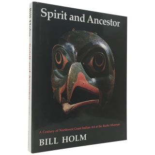 Spirit and Ancestor: A Century of Northwest Coast Indian Art at the Burke Museum. Bill Holm