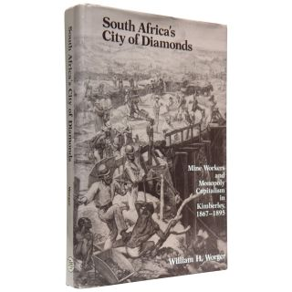 South Africa's City of Diamonds: Mine Workers and Monopoly Capitalism in Kimberley, 1867–1895....