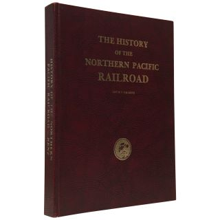 The History of the Northern Pacific Railroad. Louis Tuck Renz