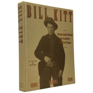 "Bill Kitt: From Trail Driver to Cowboy Hall of Fame. Donavan ""Jack"" Nicol, Amy Thompson"