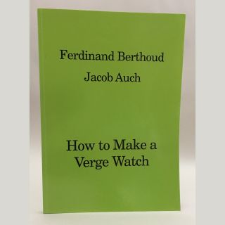 How to Make a Verge Watch. Ferdinand Berthoud, Jacob Auch