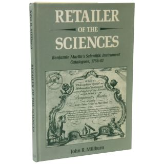 Retailer of the Sciences. Benjamin Martin's Scientific Instrument Catalogues, 1756–82. John R....