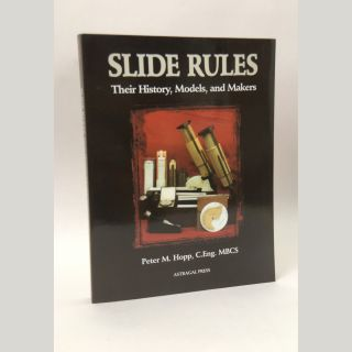 Slide Rules: Their History, Models, and Makers. Peter M. Hopp