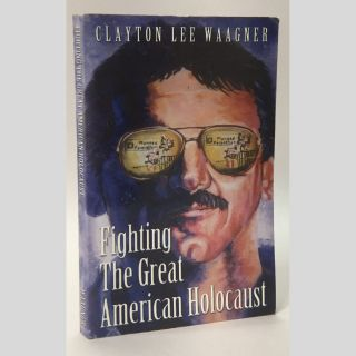 Fighting the Great American Holocaust. Clayton Lee Waagner