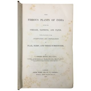 The Fibrous Plants of India Fitted for Cordage, Clothing, and Paper. With an account of the cultivation and preparation of flax, hemp, and their substitutes