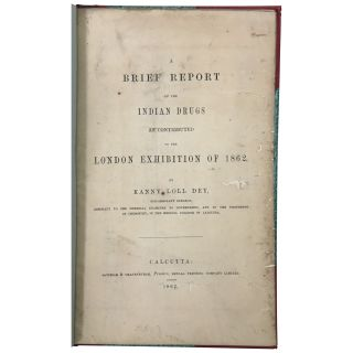 A Brief Report of the Indian Drugs as Contributed to the London Exhibition of 1862. Kanny Loll Dey