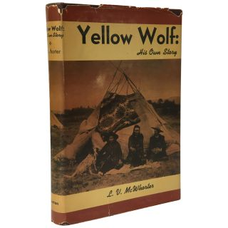 Yellow Wolf: His Own Story. Yellow Wolf, Lucullus Virgil McWhorter