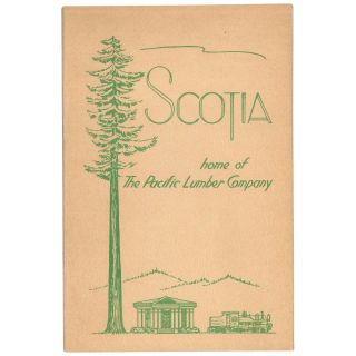 Scotia: Home of the Pacific Lumber Company. Pacific Lumber Company