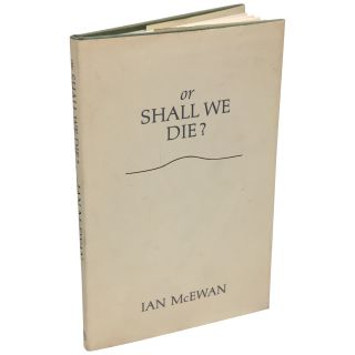 Or Shall We Die? Words for an Oratorio Set to Music by Michael Berkeley. Ian Mcewan