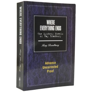 Where Everything Ends: The Mystery Novels [Proof]. Ray Bradbury