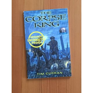 The Corpse King [Uncorrected proof]. Tim Curran