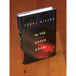 In the Upper Room and Other Likely Stories [Association Copy]. Terry Bisson