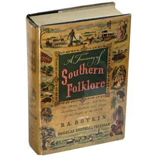 A Treasury of Southern Folklore: Stories, Ballads, Traditions, and Folkways of the People of the...
